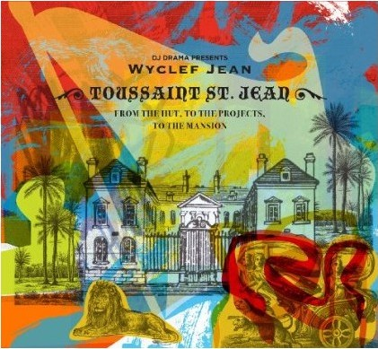 Wyclef Jean - Toussaint St. Jean (From The Hut, To The Projects) Album Mixtape