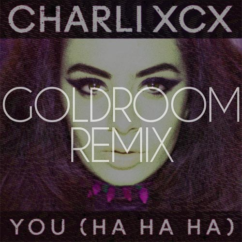 Charli XCX You Ha Ha Ha Goldroom Remix