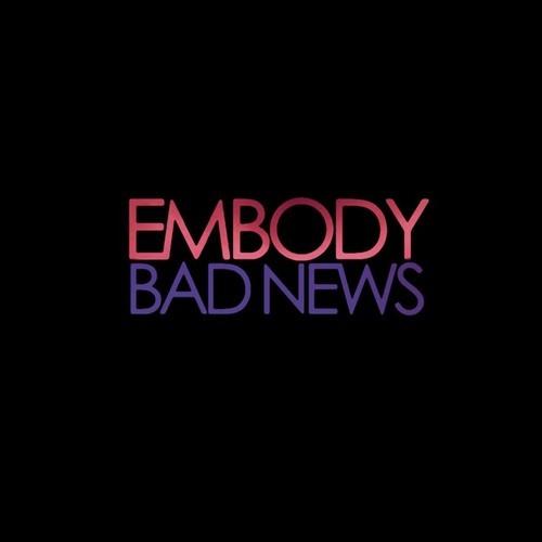 Embody Bad News