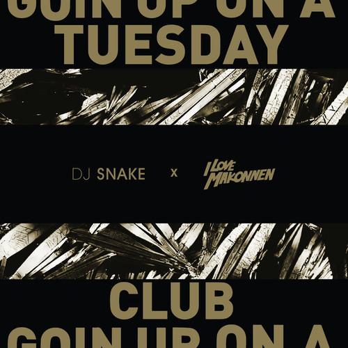 ILoveMakonnen - Club Goin' Up On A Tuesday (Dj Snake Remix)