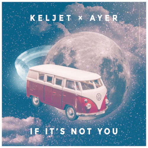 Keljet x AYER - If It's Not You