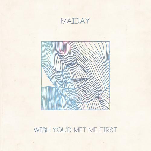 Maiday Wish Youd Met Me First